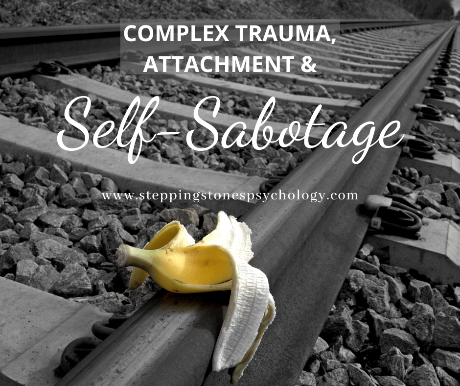 Complex Trauma, Attachment and Self-Sabotage