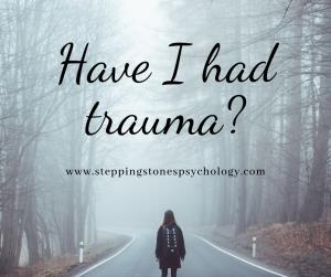 Have I had trauma?