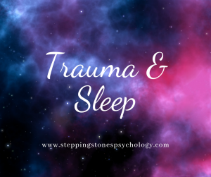 Trauma, PTSD and Sleep