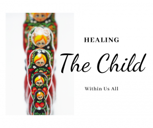 Healing the Child Within Us